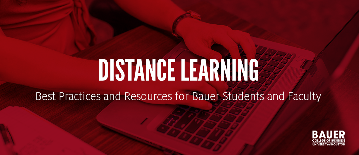 University of Houston, C. T. Bauer College of Business | Distance Learning | Best Practices and Resources for Bauer Students and Faculty