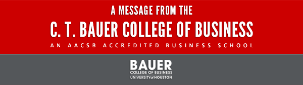 A Message from the C. T. Bauer College of Business