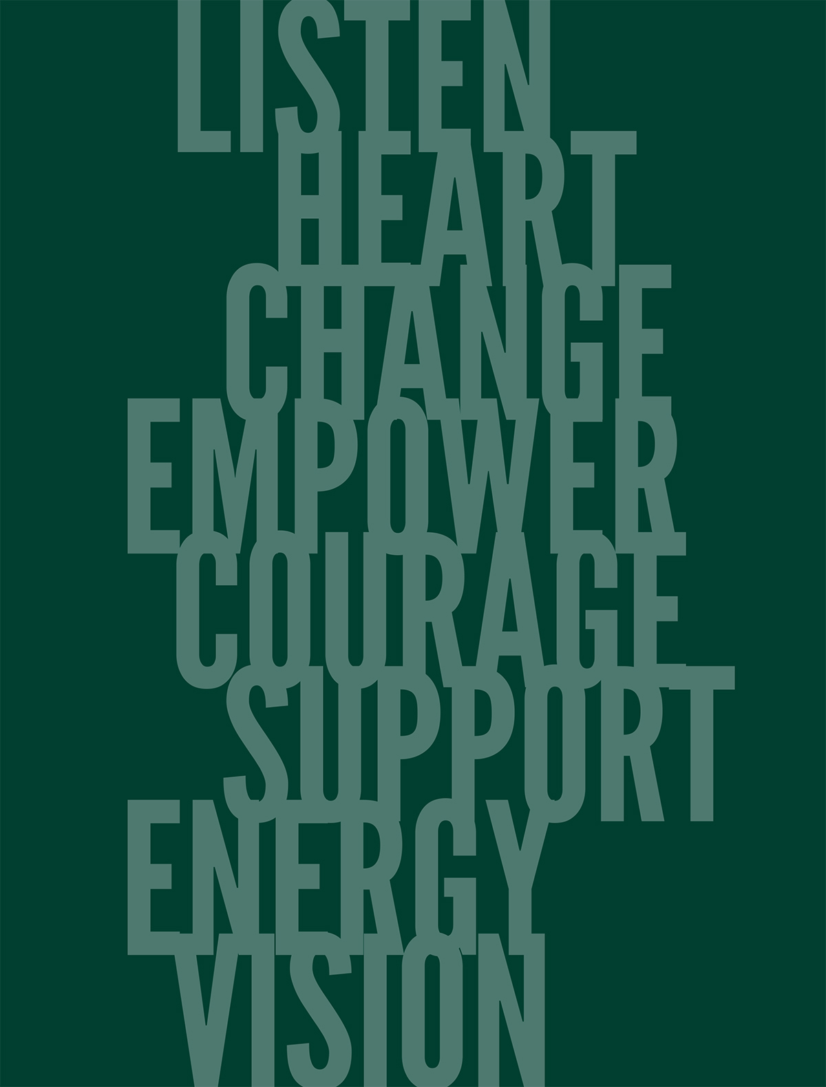 Listen. Heart. Change. Empower. Courage. Support. Energy. Vision.