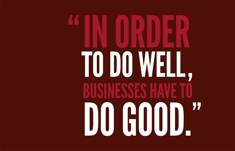 In order to do well, business have to do good.
